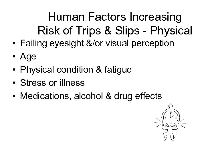 Human Factors Increasing Risk of Trips & Slips - Physical • • • Failing