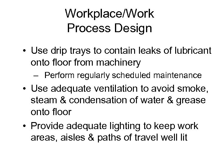 Workplace/Work Process Design • Use drip trays to contain leaks of lubricant onto floor
