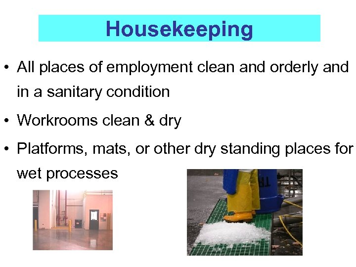 Housekeeping • All places of employment clean and orderly and in a sanitary condition