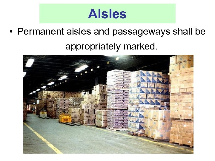 Aisles • Permanent aisles and passageways shall be appropriately marked.