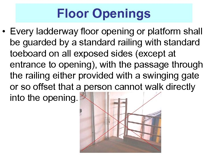 Floor Openings • Every ladderway floor opening or platform shall be guarded by a