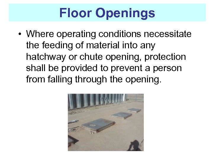 Floor Openings • Where operating conditions necessitate the feeding of material into any hatchway