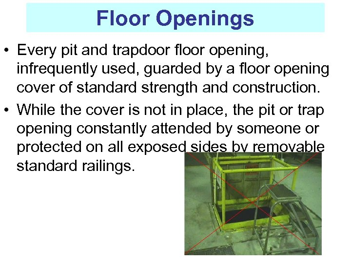 Floor Openings • Every pit and trapdoor floor opening, infrequently used, guarded by a