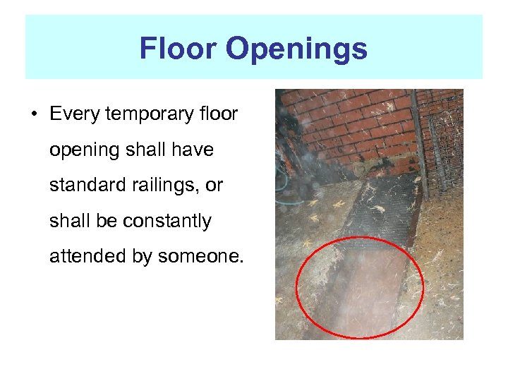 Floor Openings • Every temporary floor opening shall have standard railings, or shall be