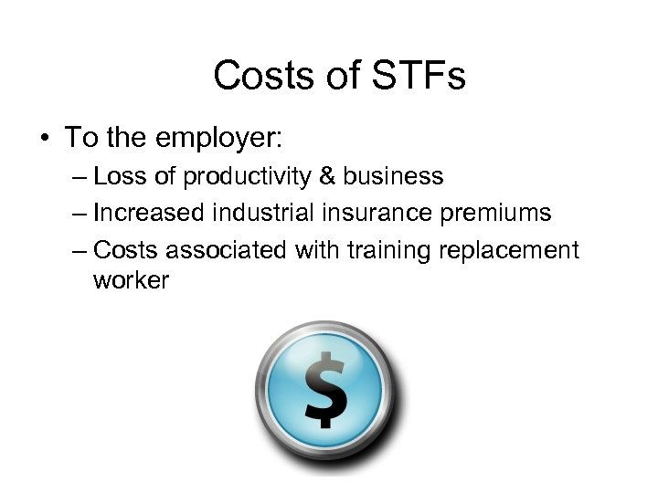 Costs of STFs • To the employer: – Loss of productivity & business –