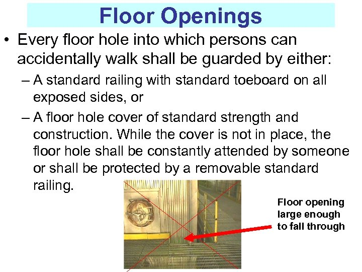 Floor Openings • Every floor hole into which persons can accidentally walk shall be