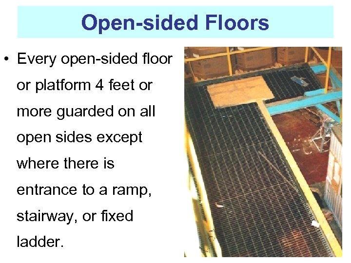 Open-sided Floors • Every open-sided floor or platform 4 feet or more guarded on