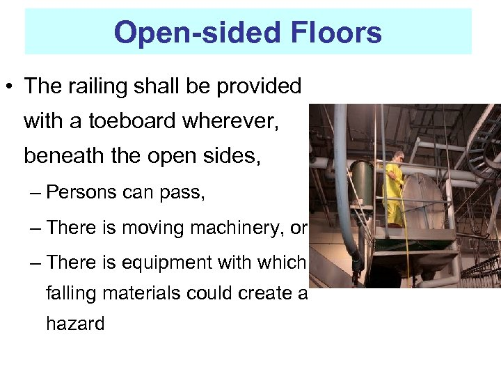 Open-sided Floors • The railing shall be provided with a toeboard wherever, beneath the
