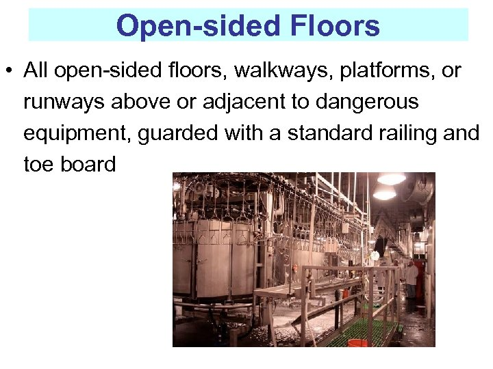 Open-sided Floors • All open-sided floors, walkways, platforms, or runways above or adjacent to