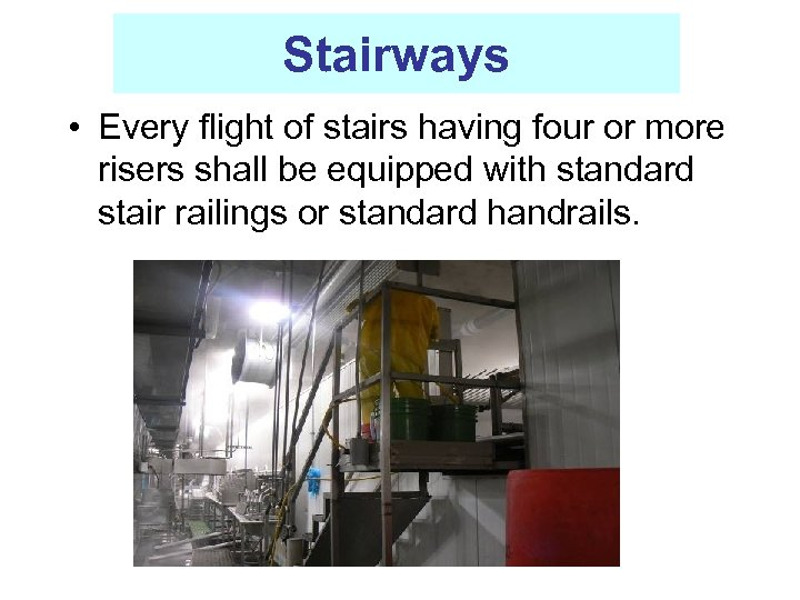 Stairways • Every flight of stairs having four or more risers shall be equipped