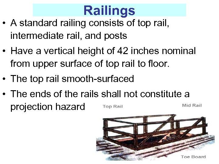 Railings • A standard railing consists of top rail, intermediate rail, and posts •