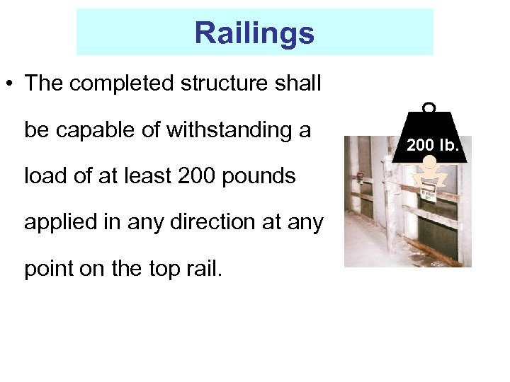 Railings • The completed structure shall be capable of withstanding a load of at