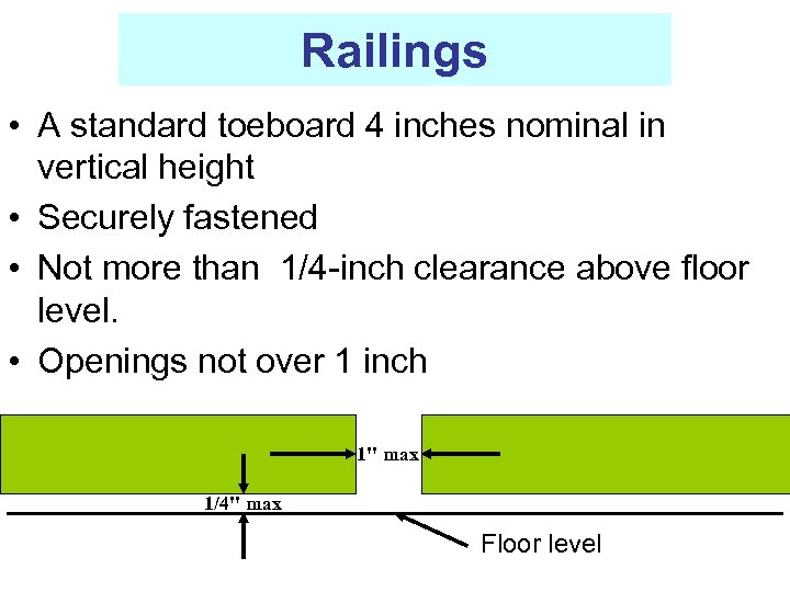 Railings • A standard toeboard 4 inches nominal in vertical height • Securely fastened