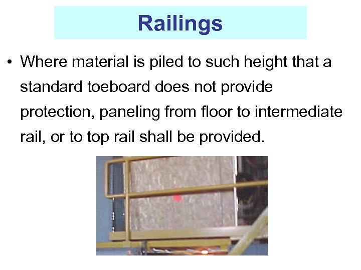 Railings • Where material is piled to such height that a standard toeboard does