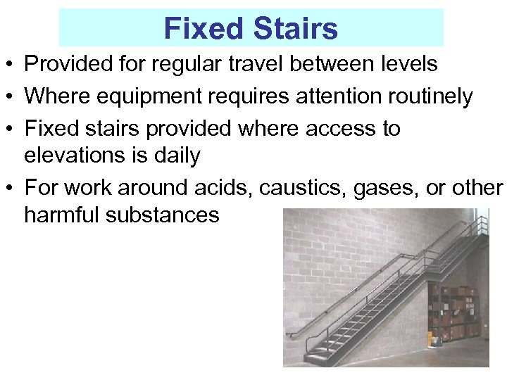 Fixed Stairs • Provided for regular travel between levels • Where equipment requires attention
