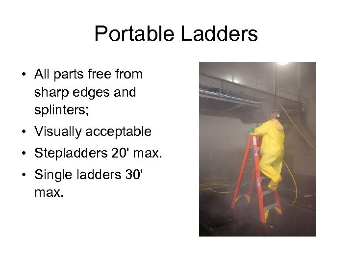 Portable Ladders • All parts free from sharp edges and splinters; • Visually acceptable