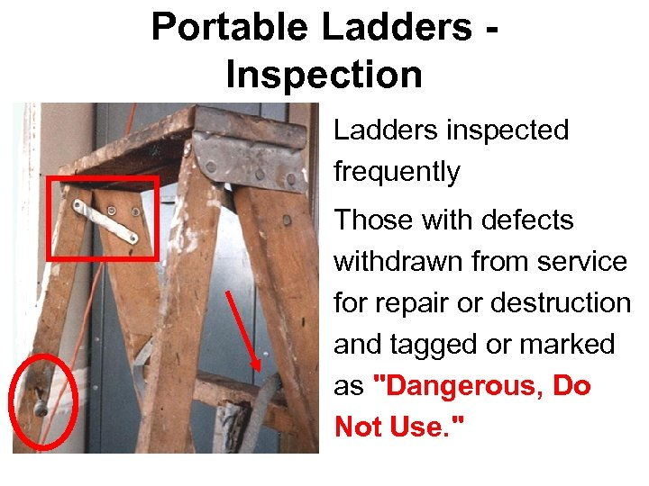 Portable Ladders Inspection • Ladders inspected frequently • Those with defects withdrawn from service
