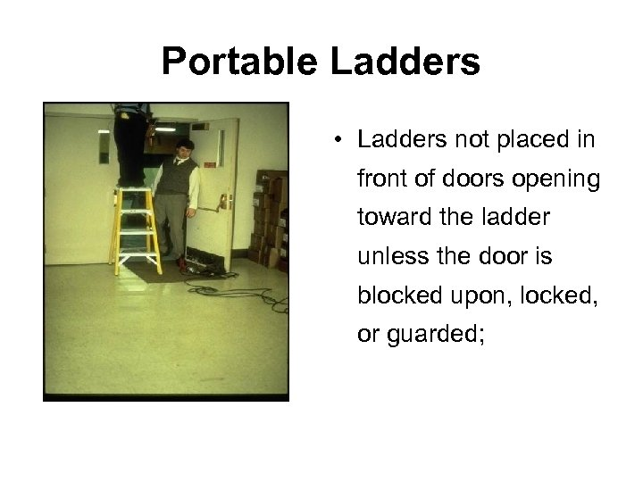 Portable Ladders • Ladders not placed in front of doors opening toward the ladder