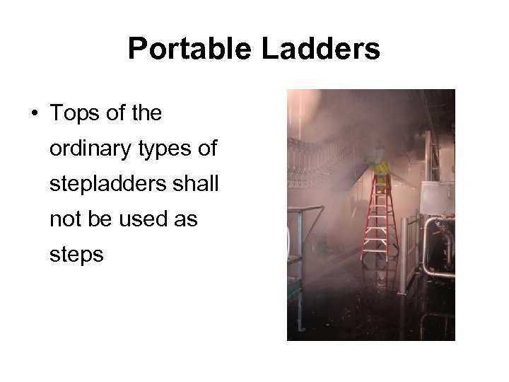 Portable Ladders • Tops of the ordinary types of stepladders shall not be used