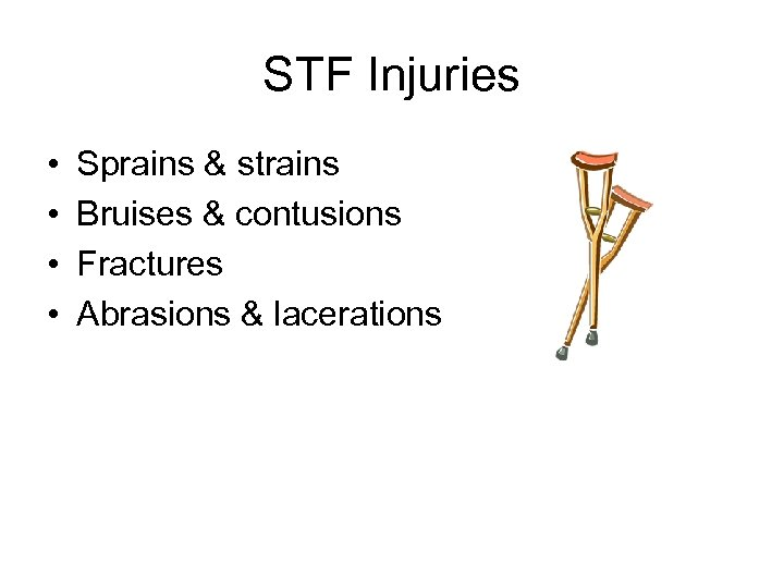 STF Injuries • • Sprains & strains Bruises & contusions Fractures Abrasions & lacerations