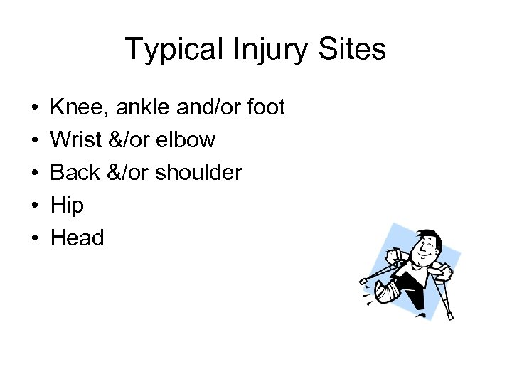 Typical Injury Sites • • • Knee, ankle and/or foot Wrist &/or elbow Back
