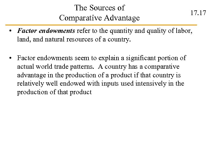 The Sources of Comparative Advantage 17. 17 • Factor endowments refer to the quantity