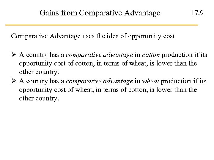 Gains from Comparative Advantage 17. 9 Comparative Advantage uses the idea of opportunity cost