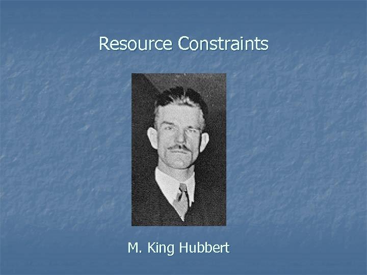 Resource Constraints M. King Hubbert