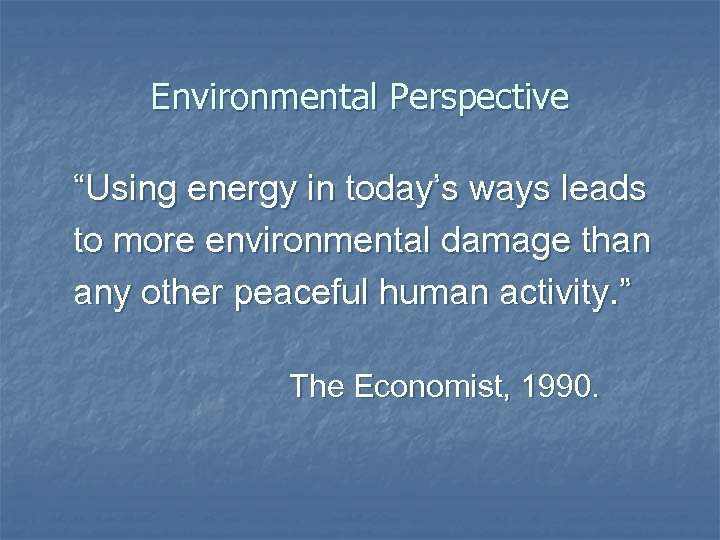 """Environmental Perspective """"Using energy in today's ways leads to more environmental damage than any"""
