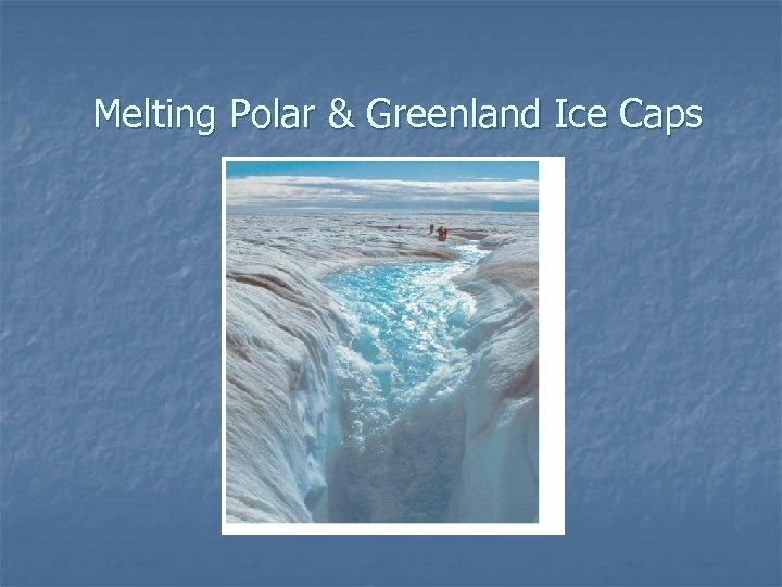 Melting Polar & Greenland Ice Caps