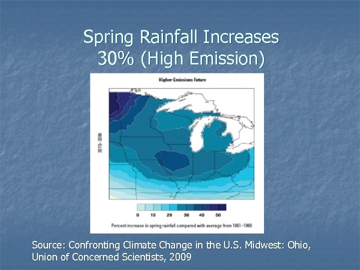 Spring Rainfall Increases 30% (High Emission) Source: Confronting Climate Change in the U. S.