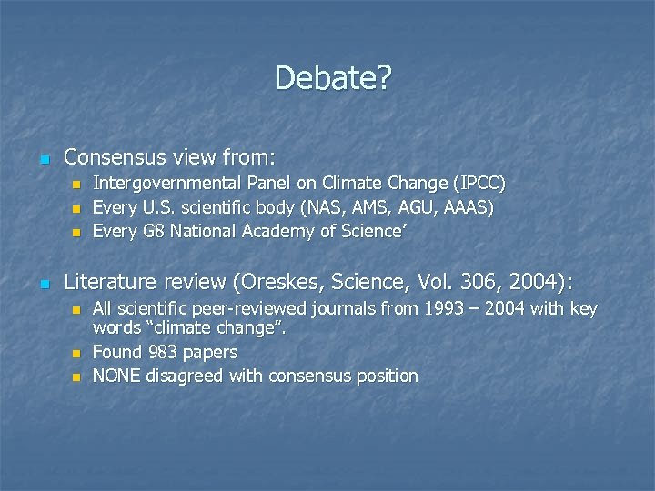 Debate? n Consensus view from: n n Intergovernmental Panel on Climate Change (IPCC) Every