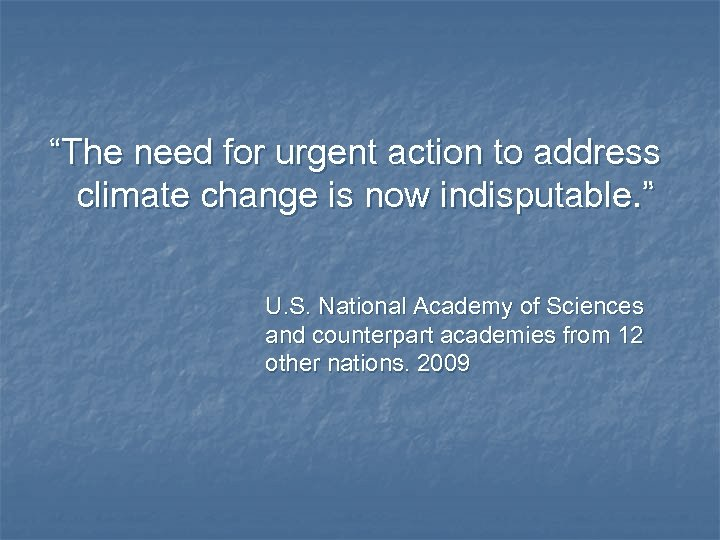 """""""The need for urgent action to address climate change is now indisputable. """" U."""