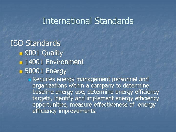 International Standards ISO Standards 9001 Quality n 14001 Environment n 50001 Energy n n