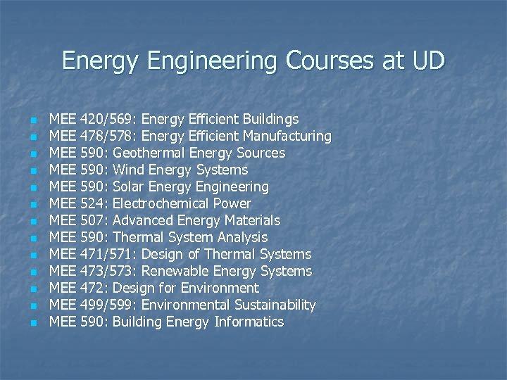 Energy Engineering Courses at UD n n n n MEE 420/569: Energy Efficient Buildings