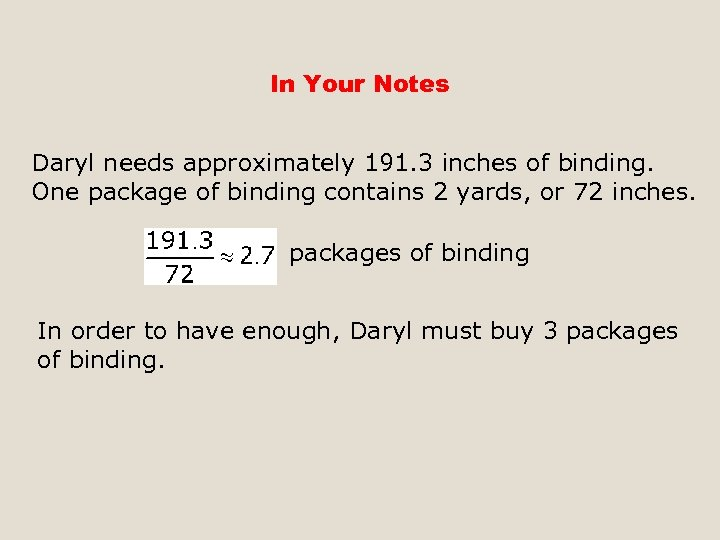 In Your Notes Daryl needs approximately 191. 3 inches of binding. One package of