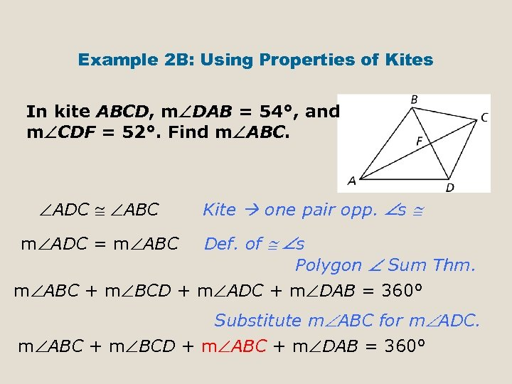 Example 2 B: Using Properties of Kites In kite ABCD, m DAB = 54°,