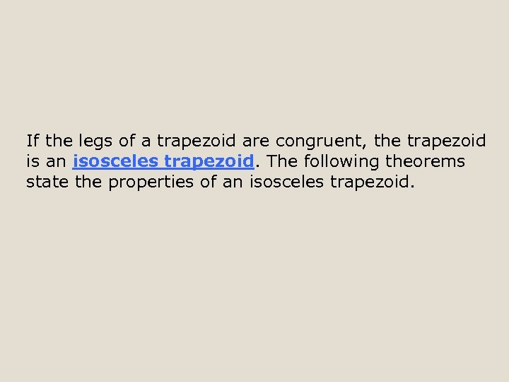 If the legs of a trapezoid are congruent, the trapezoid is an isosceles trapezoid.