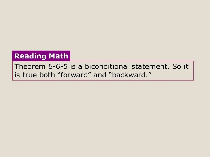 Reading Math Theorem 6 -6 -5 is a biconditional statement. So it is true