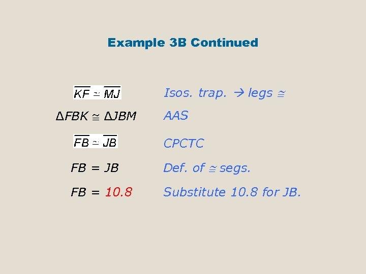 Example 3 B Continued Isos. trap. legs ∆FBK ∆JBM AAS CPCTC FB = JB