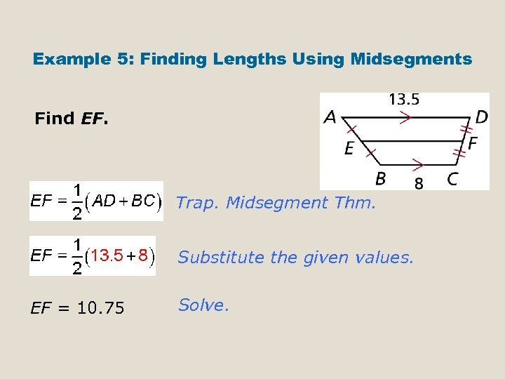 Example 5: Finding Lengths Using Midsegments Find EF. Trap. Midsegment Thm. Substitute the given