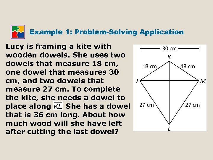 Example 1: Problem-Solving Application Lucy is framing a kite with wooden dowels. She uses