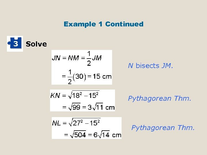 Example 1 Continued 3 Solve N bisects JM. Pythagorean Thm.