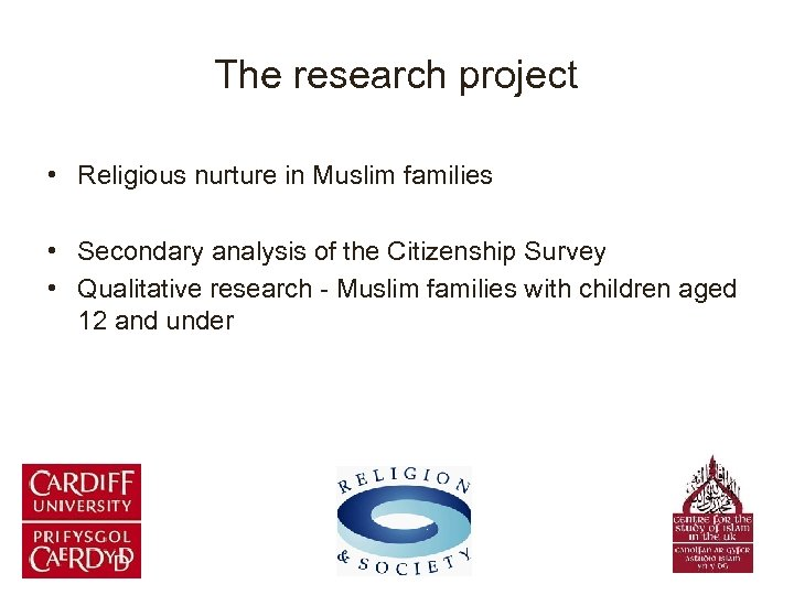 The research project • Religious nurture in Muslim families • Secondary analysis of the
