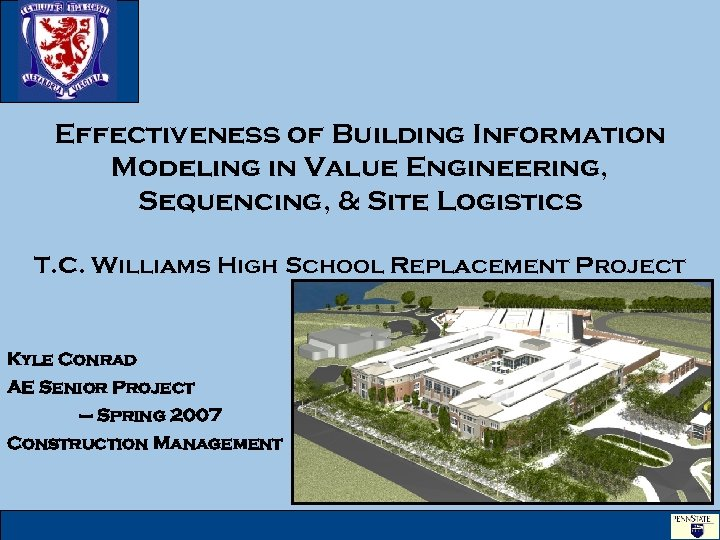 Effectiveness of Building Information Modeling in Value Engineering, Sequencing, & Site Logistics T. C.