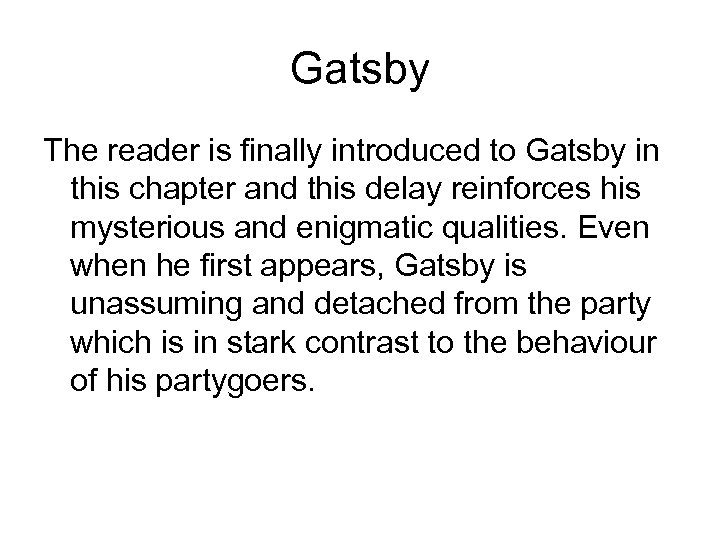 Gatsby The reader is finally introduced to Gatsby in this chapter and this delay