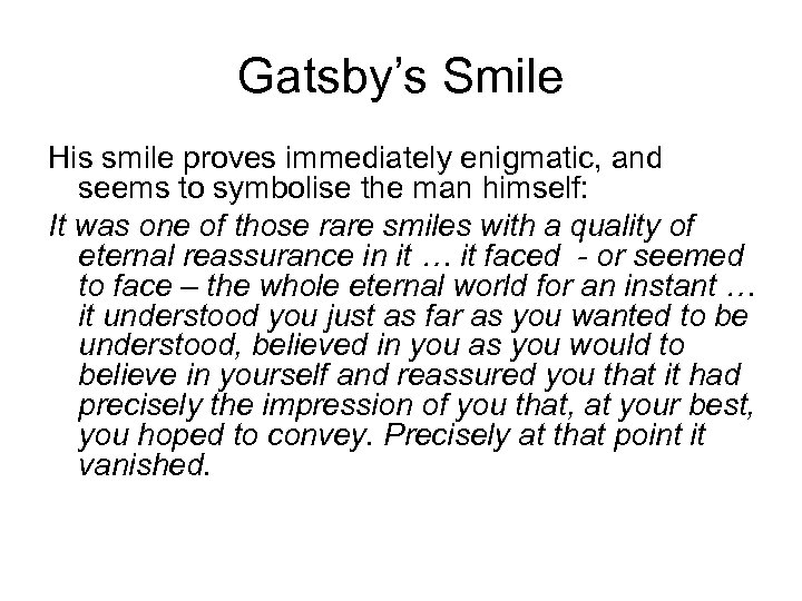 Gatsby's Smile His smile proves immediately enigmatic, and seems to symbolise the man himself: