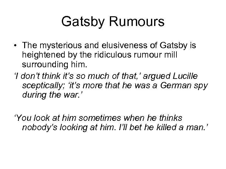 Gatsby Rumours • The mysterious and elusiveness of Gatsby is heightened by the ridiculous