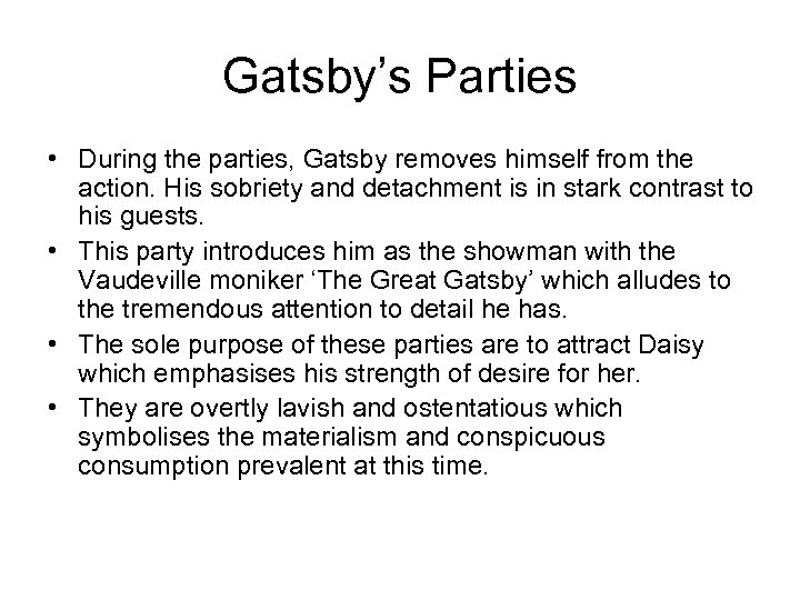 Gatsby's Parties • During the parties, Gatsby removes himself from the action. His sobriety