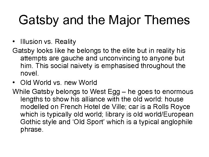 Gatsby and the Major Themes • Illusion vs. Reality Gatsby looks like he belongs